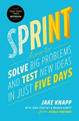 Sprint: How to Solve Big Problems and Test New Ideas in Just Five Days by Jake Knapp & John Zeratsky & Braden Kowitz -- A must-read book for Product Managers   productmanagers.network