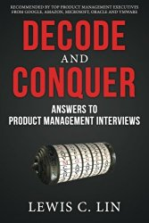Decode and Conquer: Answers to Product Management Interviews by Lewis C. Lin -- A must-read book for Product Managers   productmanagers.network