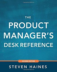 The Product Manager's Desk Reference 2E by Steven Haines -- A must-read book for Product Managers   productmanagers.network