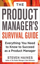 The Product Manager's Survival Guide: Everything You Need to Know to Succeed as a Product Manager by Steven Haines -- A must-read book for Product Managers   productmanagers.network